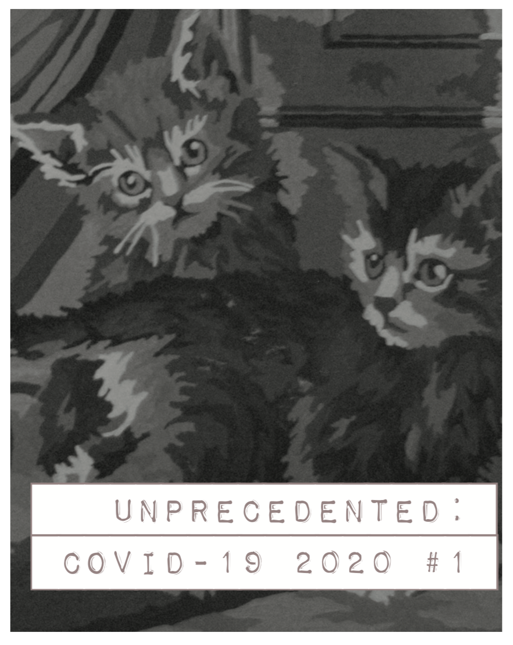 Zine cover, titled Unprecedented: Covid-19 2020. Black and white image with two cats.
