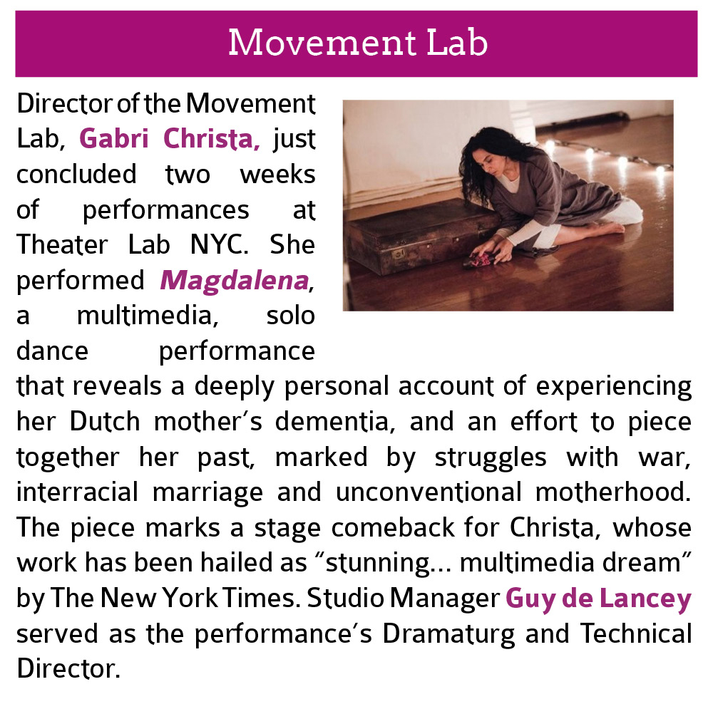 "Movement Lab: Director of the Movement Lab, Gabri Christa, just concluded two weeks of performances at Theater Lab NYC. She performed Magdalena, a multimedia, solo dance performance that reveals a deeply personal account of experiencing her Dutch mother's dementia, and an effort to piece together her past, marked by struggles with war, interracial marriage and unconventional motherhood. The piece marks a stage comeback for Christa, whose work has been hailed as ""stunning… multimedia dream"" by The New York Times. Studio Manager Guy de Lancey served as the performance's Dramaturg and Technical Director. Click this image to open Professor Christa's website in a new tab and learn more about Magdalena."
